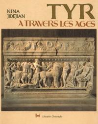 Nina Jidejian - TYR A TRAVERS LES AGES.