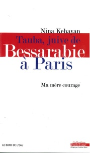 Nina Kéhayan - Tauba, juive de Bessarabie à Paris - Ma mère courage.