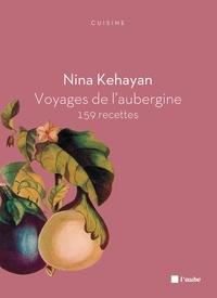 Nina Kéhayan - Voyages de l'aubergine - 159 recettes.