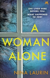 Nina Laurin - A Woman Alone - A gripping and intense psychological thriller.