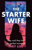 Nina Laurin - The Starter Wife - The darkest psychological thriller you'll read in 2019.