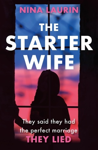Nina Laurin - The Starter Wife - The darkest psychological thriller you'll read this year.