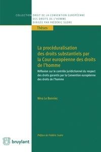 Nina Le Bonniec - La procéduralisation des droits substantiels par la Cour européenne des droits de l'homme - Réflexion sur le contrôle juridictionnel du respect des droits garantis par la Convention européenne des droits de l'homme.