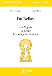 Nina Mueggler et Agnès Rees - Du Bellay - Les regrets, Le songe, Les antiquités de Rome.
