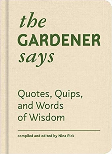 Nina Pick - The gardener says quotes, quips, and words of wisdom.