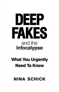 Nina Schick - Deep Fakes and the Infocalypse - What You Urgently Need To Know.