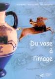 Nina Strawczynsky et Sonia Darthou - Du vase à l'image. - Le monde des Grecs et des Etrusques d'après les collections d'Auvergne.