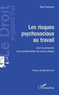 Nina Tarhouny - Les risques psychosociaux au travail - Droit et prévention d'une problématique de santé publique.
