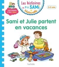Nine Cléry et Céline Théraulaz - Les histoires de P'tit Sami Maternelle  : Sami et Julie partent en vacances.