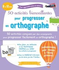 Nine Sandrève et André Craven - 50 activités bienveillantes pour progresser en orthographe.