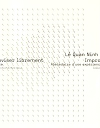 Ninh Lê Quan - Improviser librement - Abécédaire d'une expérience.
