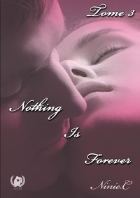 Ninie C. - Nothing is forever Tome 3 : .