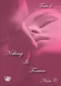 Ninie C. - Nothing is forever Tome 4 : .