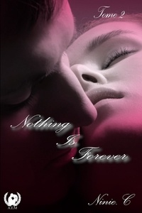 Ninie. C - Nothing is forever - Tome 2 - Romance.