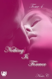 Ninie C - Nothing Is Forever - Tome 4 - Romance.