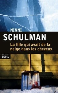 Ninni Schulman - La fille qui avait de la neige dans les cheveux.