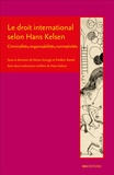 Ninon Grangé et Frédéric Ramel - Le droit international selon Hans Kelsen - Criminalités, responsabilités, normativités.
