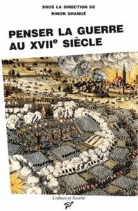 Ninon Grangé - Penser la guerre au XVIIe siècle.