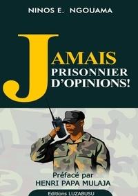Ninos E. Ngouama - Jamais prisonnier d'opinions.