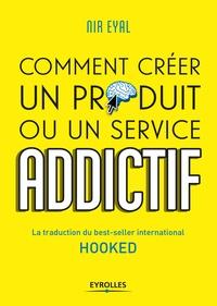 Nir Eyal - Hooked : Comment créer un produit ou un service addictif.