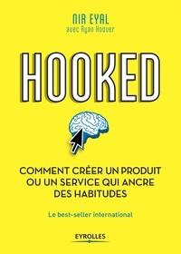 Nir Eyal - Hooked - Comment créer un produit ou un service qui ancre des habitudes.