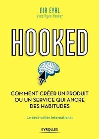 Hooked- Comment créer un produit ou un service qui ancre des habitudes - Nir Eyal |