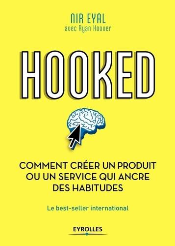 Hooked. Comment créer un produit ou un service qui ancre des habitudes