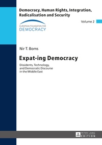 Nir t. Boms - Expat-ing Democracy - Dissidents, Technology, and Democratic Discourse in the Middle East.