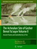 Nira Alperson-Afil et Naama Goren-Inbar - The Acheulian Site of Gesher Benot Ya'agov Volume II - Ancient Flames and Controlled Use of Fire.