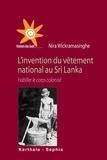 Nira Wickramasinghe - L'invention du vêtement national au Sri Lanka - Habiller le corps colonisé.