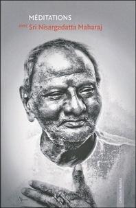 Nisargadatta Maharaj - Méditations avec Sri Nisargada.