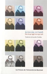 Nishida Kitarô - De ce qui agit à ce qui voit.