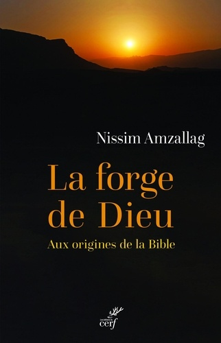 La forge de Dieu. Aux origines de la Bible