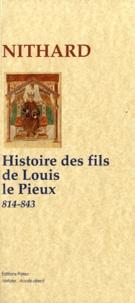 Nithard - Histoire des fils de Louis le Pieux (814-843).