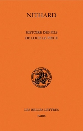 Nithard - Histoire des fils de Louis le Pieux - Edition bilingue français-latin.