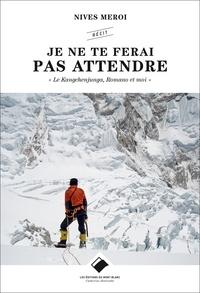 Nives Meroi - Je ne te ferai pas attendre - Le Kangchenjunga, Romano et moi.