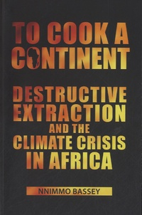 Nnimmo Bassey - To Cook a Continent - Destructive Extraction and the Climate Crisis in Africa.