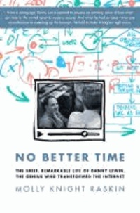 No Better Time - The Brief, Remarkable Life of Danny Lewin, the Genius Who Transformed the Internet.