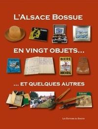 Noã«l Barbe et Jean-Christophe Sevin - L'alsace bossue en vingt objets... et quelques autres.