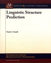 Noah A. Smith - Linguistic Structure Prediction.