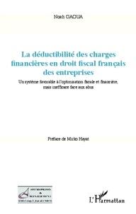Noah Gaoua - La déductibilité des charges financières en droit fiscal français des entreprises - Un système favorable à l'optimisation fiscale et financière, mais inefficace face aux abus.