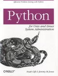 Noah Gift/n et Jeremy M. Jones - Python for Unix and Linux Systems Administration.