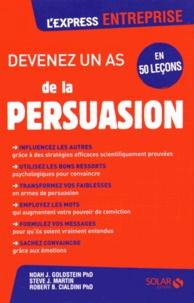 Noah Goldstein et Steve Martin - Devenez un as de la persuasion en 50 leçons.