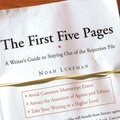 Noah Lukeman et Angus Freathy - The First Five Pages: A Writer's Guide To Staying Out of the Rejection Pile.
