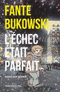 Noah Van Sciver et Vincent Degrez - Fante Bukowski, l'échec était parfait.