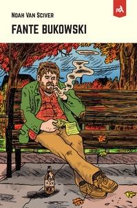 Noah Van Sciver - Fante Bukowski.