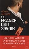 Noam Anouar - La France doit savoir - Un flic chargé de la surveillance des islamistes raconte.