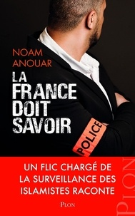 Téléchargement gratuit de notes de livre La France doit savoir  - Un flic chargé de la surveillance des islamistes raconte