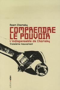Noam Chomsky - Comprendre le pouvoir - Tome 3, L'indispensable de Chomsky.