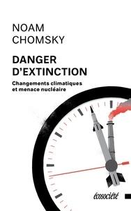 Noam Chomsky et Nicolas Calvé - Danger d'extinction - Changements climatiques et menace nucléaire.